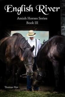English River: Amish Horses Series Book III - Thomas Nye