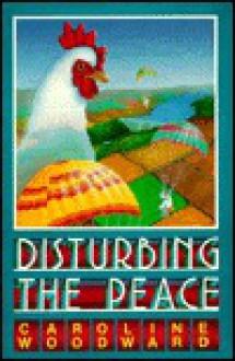 Disturbing the Peace - Caroline Woodward