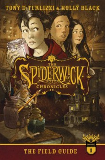 The Field Guide (The Spiderwick Chronicles Book 1) - Holly Black, Tony DiTerlizzi, Tony DiTerlizzi
