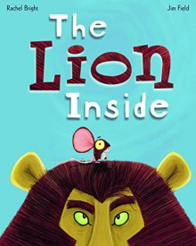 The Lion Inside - Rachel Bright, Jim Field