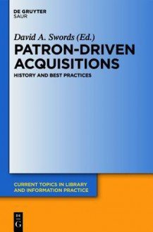 Patron-Driven Acquisitions: History and Best Practices - David A. Swords