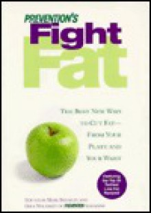Prevention's Fight Fat: The Best New Ways To Cut Fat From Your Plate And Your Waist - Mark Bricklin, Gale Maleskey