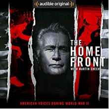 The Home Front: Life in America During World War II - Martin Sheen,Audible Original