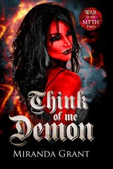 Think of Me Demon (War of the Myth #2) - Miranda Grant
