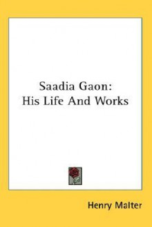 Saadia Gaon: His Life and Works - Henry Malter