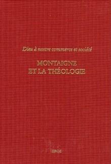 Dieu a Nostre Commerce Et Societe: Montaigne Et La Theologie - Philippe Desan