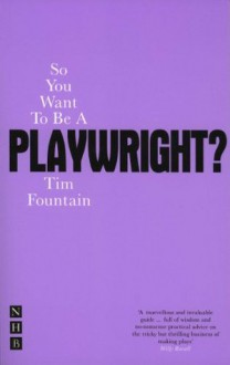 So You Want To Be A Playwright? - Tim Fountain