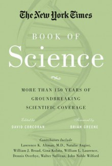 The New York Times Book of Science: More than 150 Years of Groundbreaking Scientific Coverage - The New York Times, David Corcoran, Brian Greene