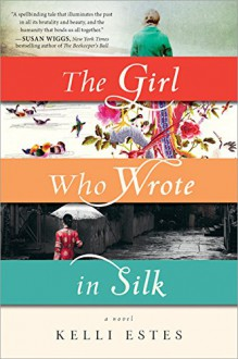 The Girl Who Wrote in Silk - Kelli Estes