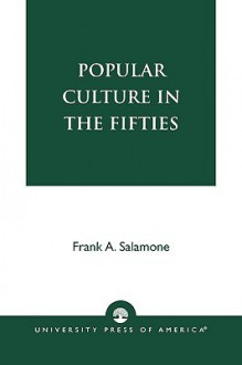 Popular Culture in the Fifties - Frank A. Salamone