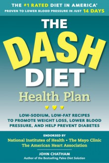 The DASH Diet Health Plan: Low-Sodium, Low-Fat Recipes to Promote Weight Loss, Lower Blood Pressure, and Help Prevent Diabetes - John Chatham