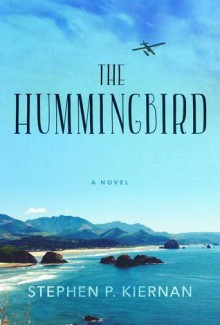 The Hummingbird - Stephen P. Kiernan