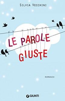 Le parole giuste (Italian Edition) - Silvia Vecchini