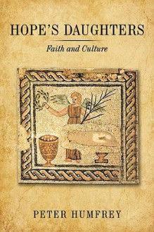 Hope's Daughters: Faith and Culture - Peter Humfrey