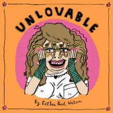 Unlovable, Vol. 2 - Esther Pearl Watson