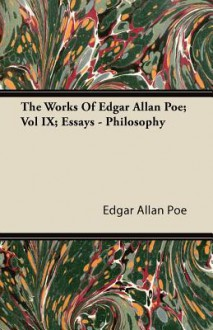 The Works of Edgar Allan Poe; Vol IX; Essays - Philosophy - Edgar Allan Poe