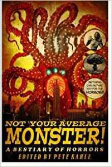 Not Your Average Monster: A Bestiary of Horrors - Pete Kahle, Kya Aliana, D Morgan Ballmer