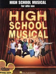 High School Musical for Alto Sax - Hal Leonard Publishing Company