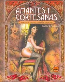 Amantes y Cortesanas - Encuadernado - Cecilia B. Madrazo