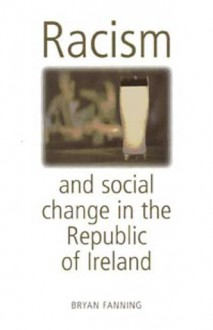 Racism and Social Change in the Republic of Ireland - Bryan Fanning