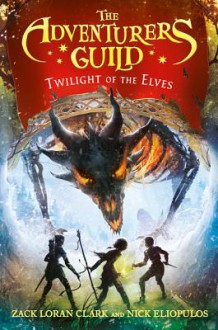 Twilight of the Elves - Zack Loran Clark,Nick Eliopulos