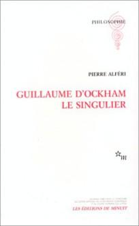 Guillaume d'Ockham le singulier - Pierre Alferi