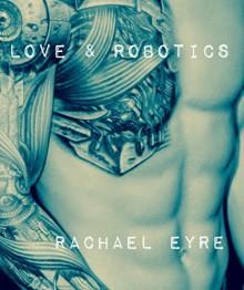 Love and Robotics - Rachael Eyre