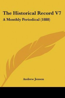 The Historical Record V7: A Monthly Periodical (1888) - Andrew Jenson