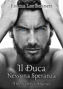 Il Duca - Nessuna Speranza vol.1 - The Northcliff Series (Italian Edition) - Emma Lee Bennett