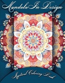 Mandala In Design Mystical Coloring Book (Sacred Mandala Designs and Patterns Coloring Books for Adults) (Volume 5) - Lilt Kids Coloring Books