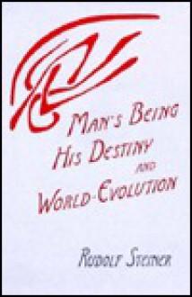 Man's Being, His Destiny and World Evolution - Rudolf Steiner