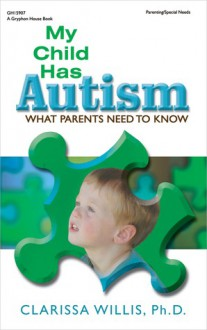 My Child Has Autism: What Parents Need to Know - Clarissa Willis