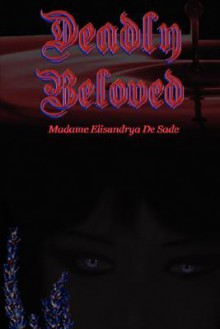Deadly Beloved - Madame Elisand De Sade
