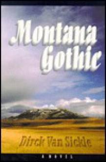 Montana Gothic - Dirck Van Sickle
