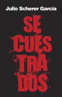 Secuestrados - Julio Scherer