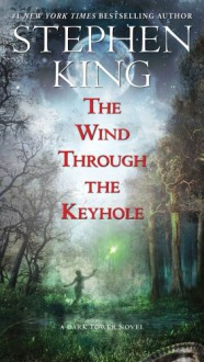 The Wind Through the Keyhole: A Dark Tower Novel - Stephen King