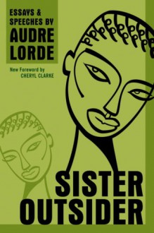 Sister Outsider: Essays and Speeches - Audre Lorde,Cheryl Clarke