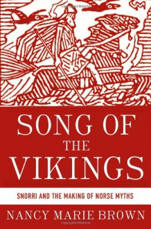 Song of the Vikings: Snorri and the Making of Norse Myths - Nancy Marie Brown