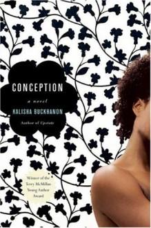 Conception: A Novel - Kalisha Buckhanon