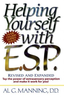 Helping Yourself with ESP: Tap the Power of Extra-Sensory Perception and Make it Work for You - Al G. Manning