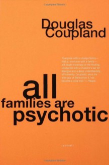 All Families are Psychotic: A Novel - Douglas Coupland