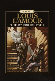 The Warrior's Path: The Sacketts (Louis L'amour) - Louis L'Amour