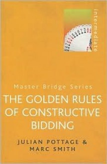 The Golden Rules of Constructive Bidding - Julian Pottage, Marc Smith