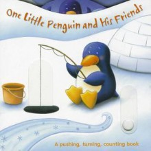 One Little Penguin and His Friends: A Pushing, Turning, Counting Book - Claudine Gevry