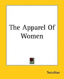The Apparel of Women - Tertullian