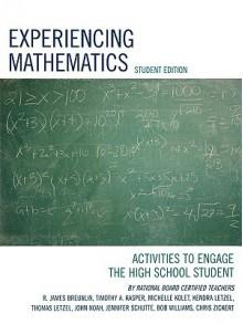 Experiencing Mathematics: Activities to Engage the High School Student - Breunlin R James, Timothy Kasper, Michelle Kolet, Kendra Letzel, Thomas Letzel, Breunlin R James