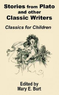 Stories from Plato and Other Classic Writers Classics for Children - Mary E. Burt