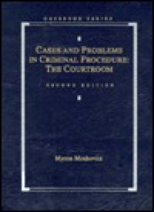 Cases and Problems in Criminal Procedure: The Courtroom - Myron Moskovitz