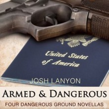 Armed and Dangerous: Four Dangerous Ground Novellas, Volume 1 - Josh Lanyon,Adrian Bisson