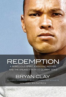 Redemption: A Rebellious Spirit, a Praying Mother, and the Unlikely Path to Olympic Gold - Bryan Clay